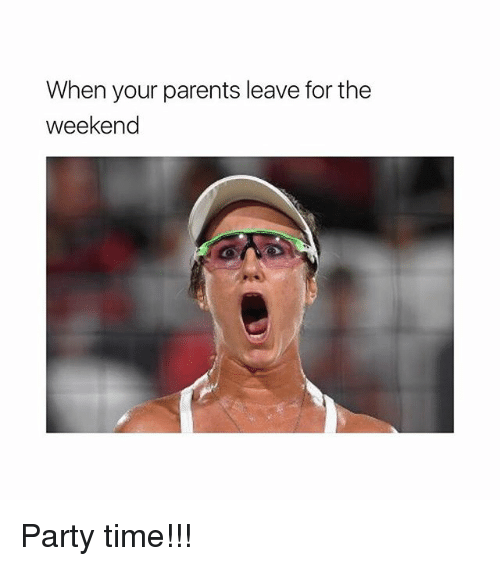 When Your Parents Leave For The Weekend Party Time Meme On Conservative Memes