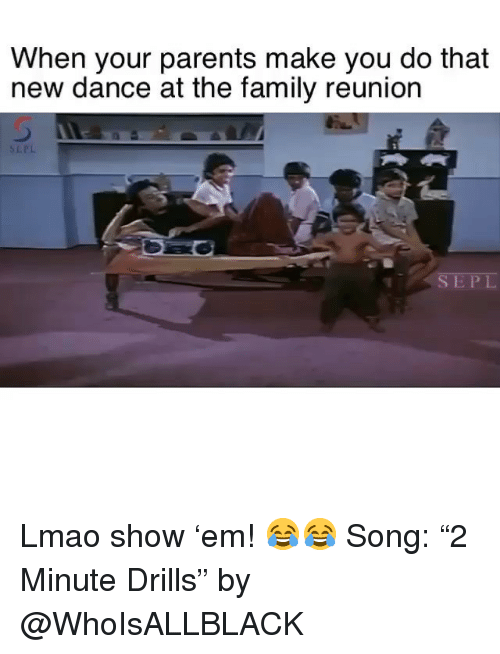 "Family, Funny, and Lmao: When your parents make you do that  new dance at the family reunion  SLPL  SEPL Lmao show 'em! 😂😂 Song: ""2 Minute Drills"" by @WhoIsALLBLACK"