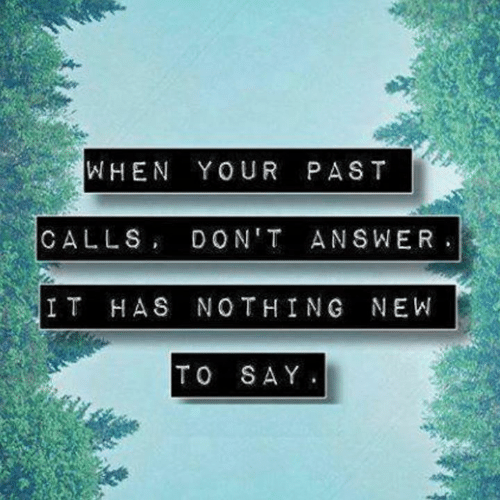 Memes, 🤖, and Answer: WHEN YOUR PAST  CALLSDON'T ANSWER  IT HAS NOTHING NEW  TO SAY