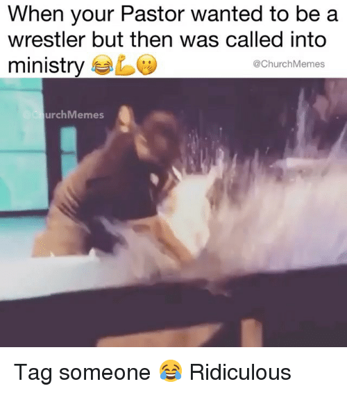 Christian Memes: When your Pastor wanted to be a  wrestler but then was called into  ministry  @ChurchMemes  urchMemes Tag someone 😂 Ridiculous
