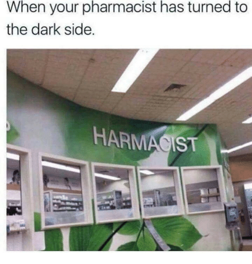 Dark, The Dark, and Pharmacist: When your pharmacist has turned to  the dark side  HARMACIST