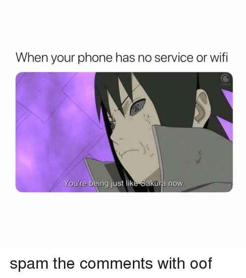 Naruto, Phone, and Wifi: When your phone has no service or wifi  You're being just like Sakura now. spam the comments with oof
