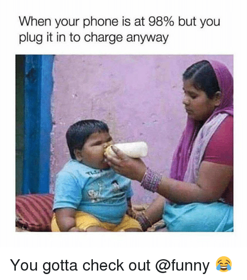 Funny, Memes, and Phone: When your phone is at 98% but you  plug it in to charge anyway You gotta check out @funny 😂