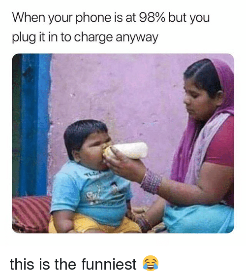 Memes, Phone, and 🤖: When your phone is at 98% but you  plug it in to charge anyway this is the funniest 😂