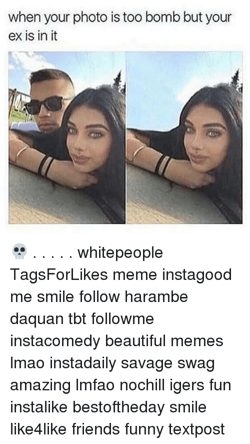 Haramber: when your photo is too bomb but your  ex is in it 💀 . . . . . whitepeople TagsForLikes meme instagood me smile follow harambe daquan tbt followme instacomedy beautiful memes lmao instadaily savage swag amazing lmfao nochill igers fun instalike bestoftheday smile like4like friends funny textpost