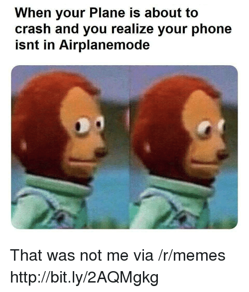 Memes, Phone, and Http: When your Plane is about to  crash and you realize your phone  isnt in Airplanemode That was not me via /r/memes http://bit.ly/2AQMgkg