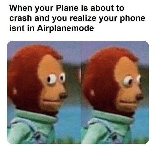 Phone, Crash, and Plane: When your Plane is about to  crash and you realize your phone  isnt in Airplanemode