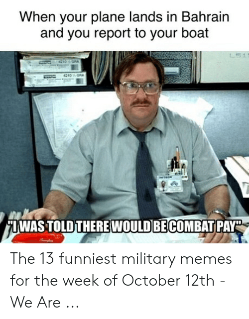 Funny Coast Guard: When your plane lands in Bahrain  and you report to your boat  IWAS TOLD THERE WOULD BECOMBAT PAY The 13 funniest military memes for the week of October 12th - We Are ...