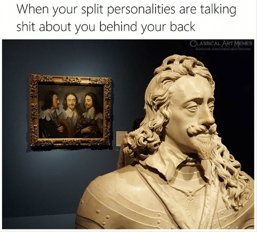 Classical: When your split personalities are talking  shit about you behind your back  CLASSICAL ART MEMES  facebook.com/classicalartmemes