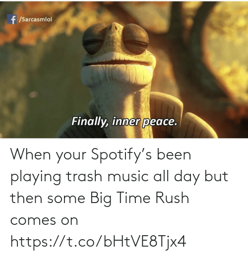 Rush: When your Spotify's been playing trash music all day but then some Big Time Rush comes on https://t.co/bHtVE8Tjx4