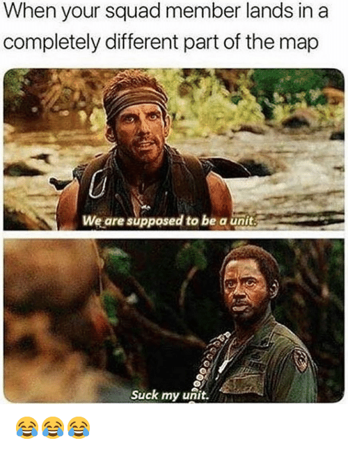 Memes, Squad, and 🤖: When your squad member lands in a  completely different part of the map  We are supposed to be a unit  Suck my unit. 😂😂😂