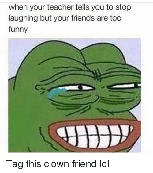 Friends, Funny, and Lol: when your teacher tells you to stop  laughing but your friends are too  funny Tag this clown friend lol