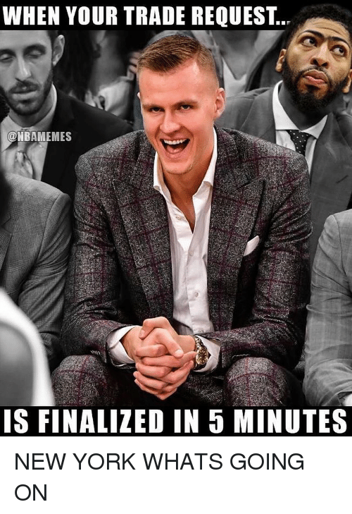 Nba, New York, and York: WHEN YOUR TRADE REQUEST  @NBAMEMES  IS FINALIZED IN 5 MINUTES NEW YORK WHATS GOING ON