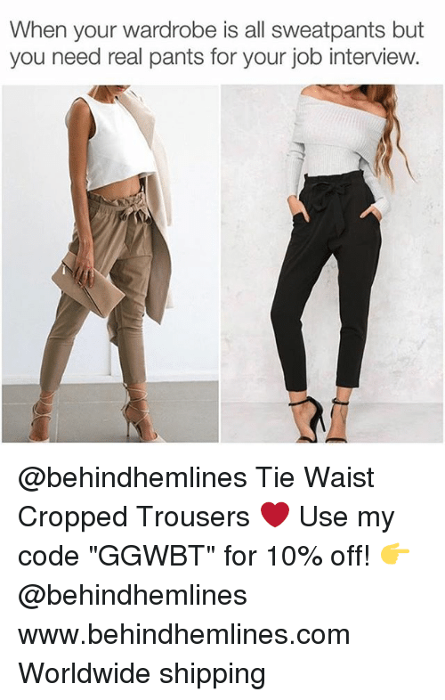 """Job Interview, Memes, and 🤖: When your wardrobe is all sweatpants but  you need real pants for your job interview.  RM @behindhemlines Tie Waist Cropped Trousers ❤️ Use my code """"GGWBT"""" for 10% off! 👉 @behindhemlines www.behindhemlines.com Worldwide shipping"""