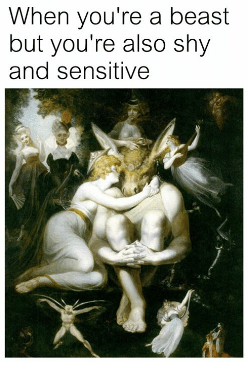 Classical Art, Beast, and Shy: When you're a beast  but you're also shy  and sensitive