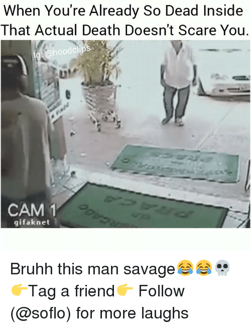 Soflo: When You're Already So Dead Inside  That Actual Death Doesn't Scare You.  hoodclips  ur  LIl  CAM 1  gifaknet Bruhh this man savage😂😂💀 👉Tag a friend👉 Follow (@soflo) for more laughs
