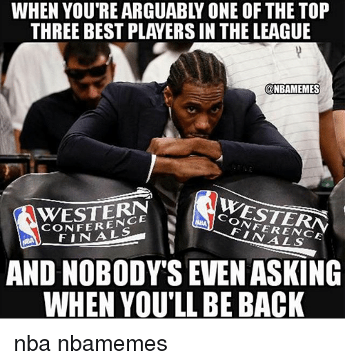 Basketball, Nba, and Sports: WHEN YOU'RE ARGUABLY ONE OF THE TOP  THREE BEST PLAYERS IN THE LEAGUE  @NBAMEMES  WESTERN  CONFERENCE  WESTERN  CONFERENCE  7c0 TE  AND NOBODY'S EVEN ASKING  WHEN YOU'LL BE BACK nba nbamemes