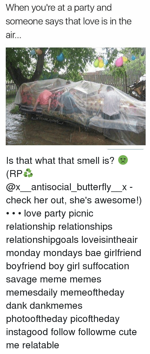 Bae, Cute, and Dank: When you're at a party and  someone says that love is in the  air...  hl) Is that what that smell is? 🤢 (RP♻️ @x__antisocial_butterfly__x - check her out, she's awesome!) • • • love party picnic relationship relationships relationshipgoals loveisintheair monday mondays bae girlfriend boyfriend boy girl suffocation savage meme memes memesdaily memeoftheday dank dankmemes photooftheday picoftheday instagood follow followme cute me relatable