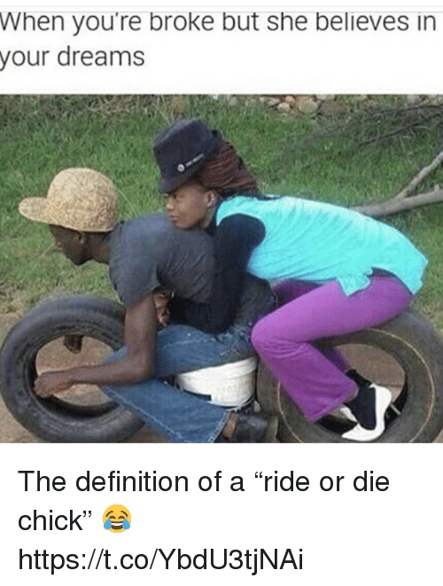 "Definition, Dreams, and Definition Of: When you're broke but she believes in  your  dreams The definition of a ""ride or die chick"" 😂 https://t.co/YbdU3tjNAi"