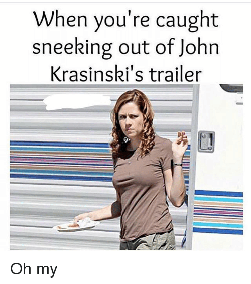Memes, 🤖, and Youre: When you're caught  sneeking out of John  Krasinski's trailer Oh my
