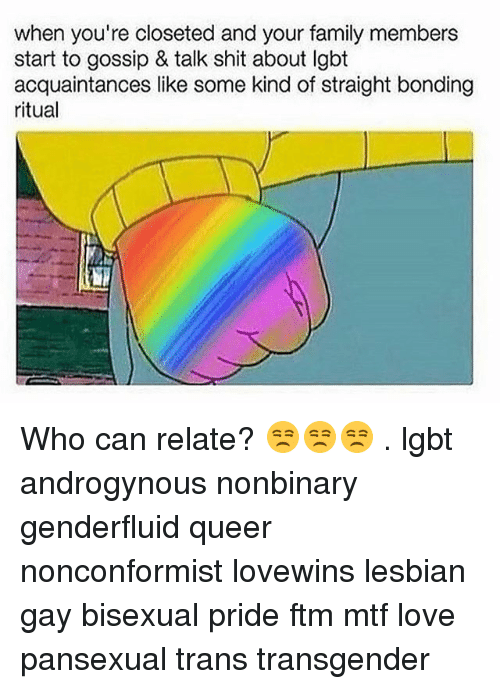 Family, Lgbt, and Love: when you're closeted and your family members  start to gossip & talk shit about lgbt  acquaintances like some kind of straight bonding  ritual Who can relate? 😒😒😒 . lgbt androgynous nonbinary genderfluid queer nonconformist lovewins lesbian gay bisexual pride ftm mtf love pansexual trans transgender