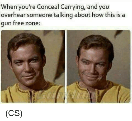 Memes, Free, and 🤖: When you're Conceal Carrying, and you  overhear someone talking about how this is a  gun free zone: (CS)