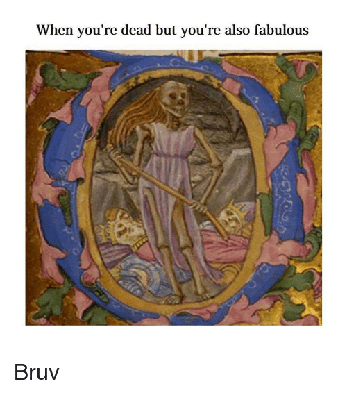 Classical Art, Fabulous, and Dead: When you're dead but you're also fabulous Bruv