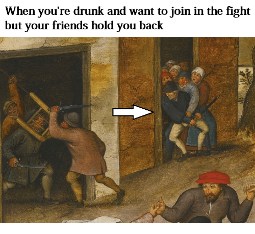 Drunk, Friends, and Classical Art: When you're drunk and want to join in the fight  but your friends hold you back