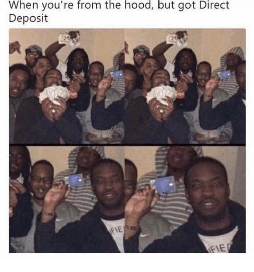 The Hood, Hood, and Got: When you're from the hood, but got Direct  Deposit