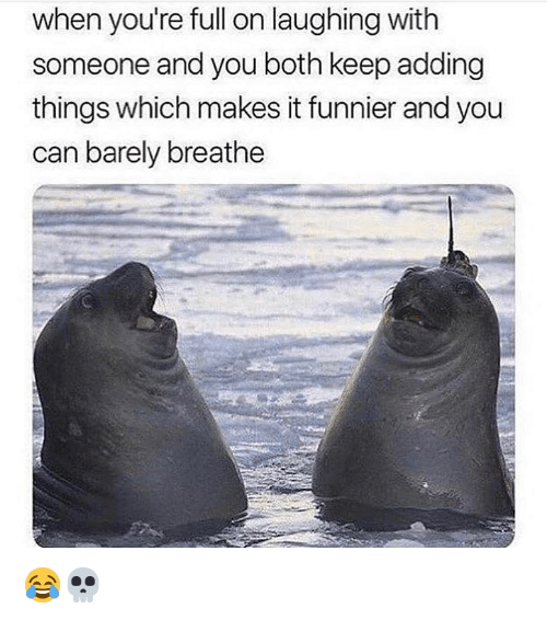 Funny, Can, and You: when you're full on laughing with  someone and you both keep adding  things which makes it funnier and you  can barely breathe 😂💀