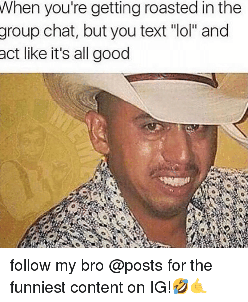 "Group Chat, Lol, and Memes: When you're getting roasted in the  group  chat, but you text ""lol"" and  act like it's all good follow my bro @posts for the funniest content on IG!🤣🤙"