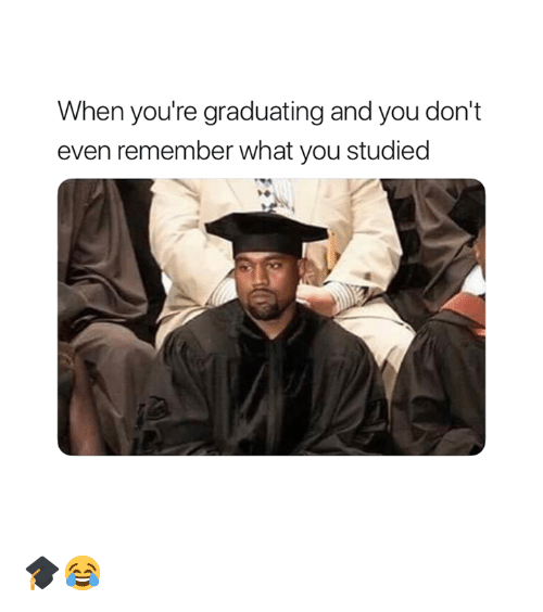 Remember, You, and What: When you're graduating and you don't  even remember what you studied 🎓😂