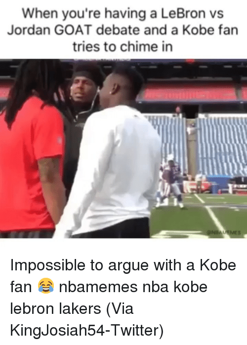 Arguing, Basketball, and Los Angeles Lakers: When you're having a LeBron vs  Jordan GOAT debate and a Kobe fan  tries to chime in Impossible to argue with a Kobe fan 😂 nbamemes nba kobe lebron lakers (Via KingJosiah54-Twitter)