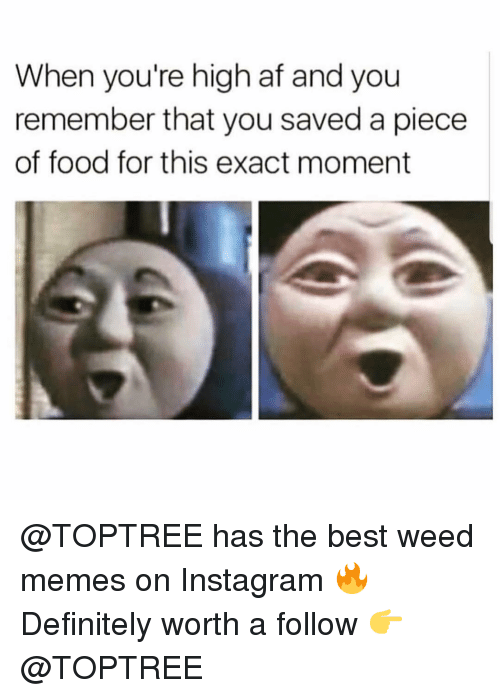 When Youre High Af: When you're high af and you  remember that you saved a piece  of food for this exact moment @TOPTREE has the best weed memes on Instagram 🔥 Definitely worth a follow 👉 @TOPTREE