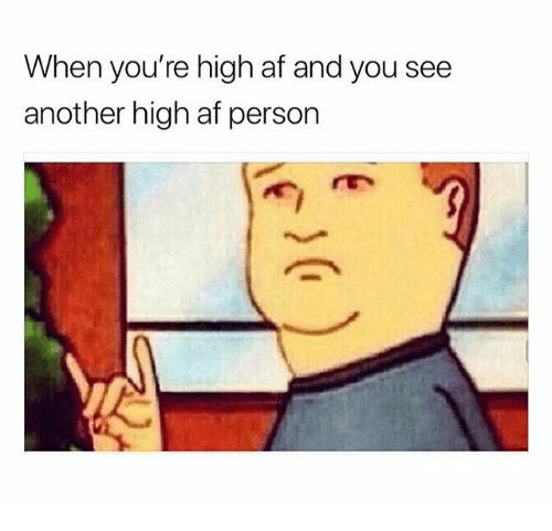When Youre High Af: When you're high af and you see  another high af person