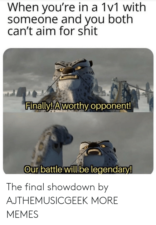 Dank, Memes, and Shit: When you're in a 1v1 with  someone and you both  can't aim for shit  Finally! Aworthy opponent!  Our battle willbe legendary! The final showdown by AJTHEMUSICGEEK MORE MEMES