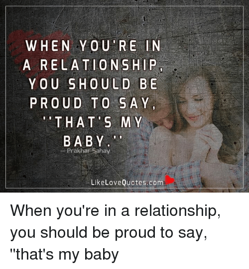 When Youre In A Relationship You Should Be Proud To Say T H A