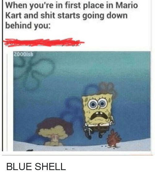 When You Re In First Place In Mario Kart And Shit Starts