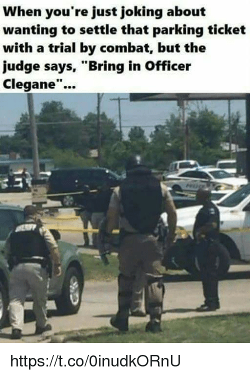 "Memes, 🤖, and Parking: When you're just joking about  wanting to settle that parking ticket  with a trial by combat, but the  udge says, ""Bring in Officer  Clegane""...  I0 https://t.co/0inudkORnU"