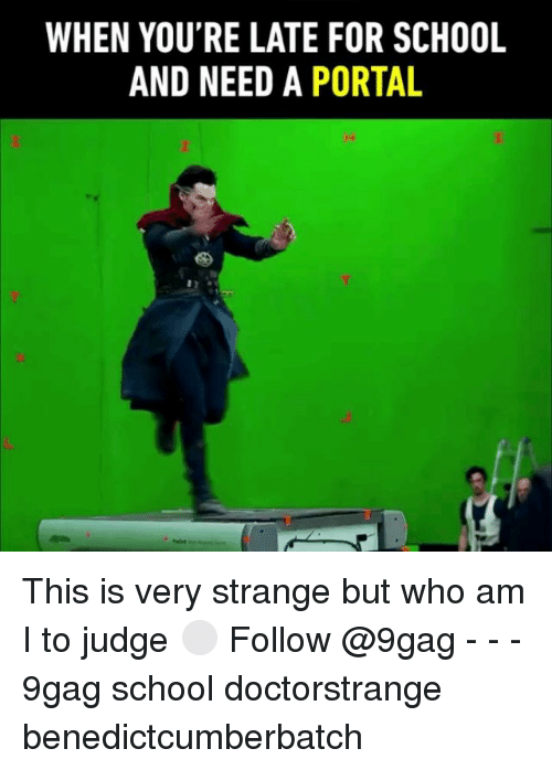 9gag, Memes, and School: WHEN YOU'RE LATE FOR SCHOOL  AND NEED A PORTAL  8  8 This is very strange but who am I to judge ⚪️ Follow @9gag - - - 9gag school doctorstrange benedictcumberbatch