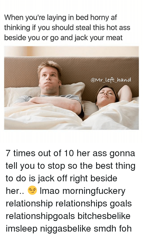 Af Ass And Foh When Youre Laying In Bed Horny Af