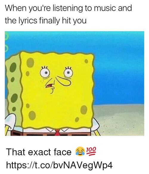 Music, Lyrics, and Face: When you're listening to music and  the lyrics finally hit you That exact face 😂💯 https://t.co/bvNAVegWp4