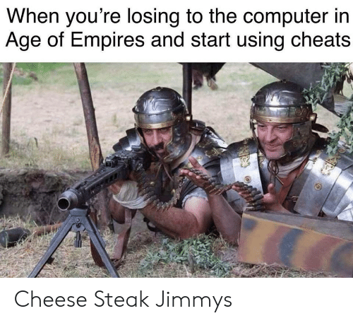 Computer, Age of Empires, and Cheese: When you're losing to the computer irn  Age of Empires and start using cheats Cheese Steak Jimmys