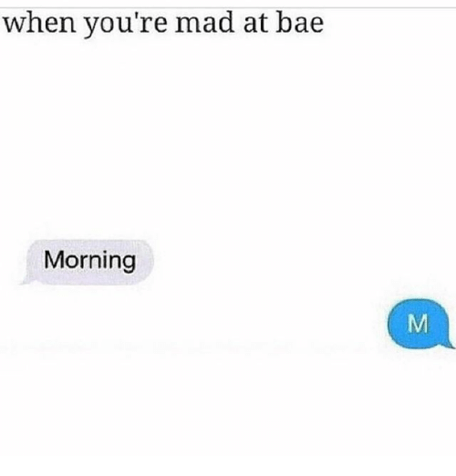 Bae, Memes, and Mad: when you're mad at bae  Morning