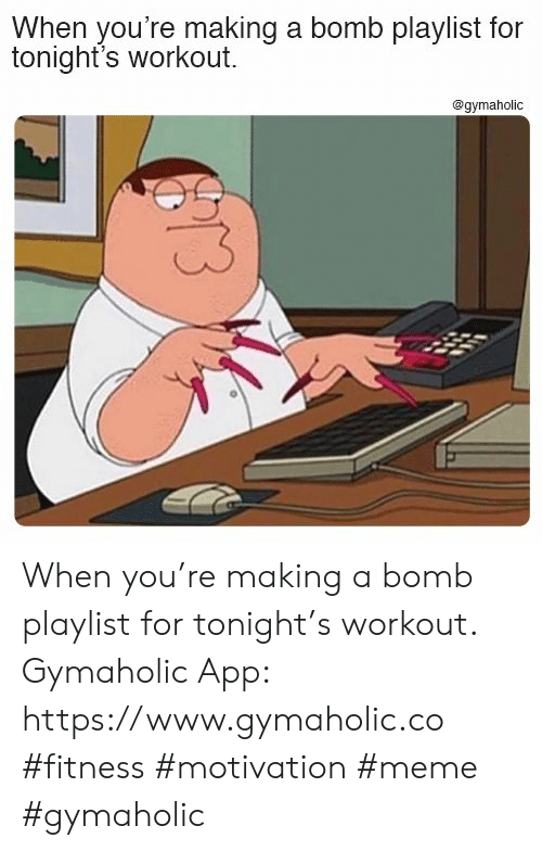Meme, Fitness, and App: When you're making a bomb playlist for  tonight's workout  @gymaholic When you're making a bomb playlist for tonight's workout.  Gymaholic App: https://www.gymaholic.co  #fitness #motivation #meme #gymaholic