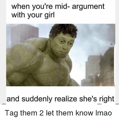 Funny, Girls, and Lmao: when you're mid- argument  with your girl  and suddenly realize she's right Tag them 2 let them know lmao