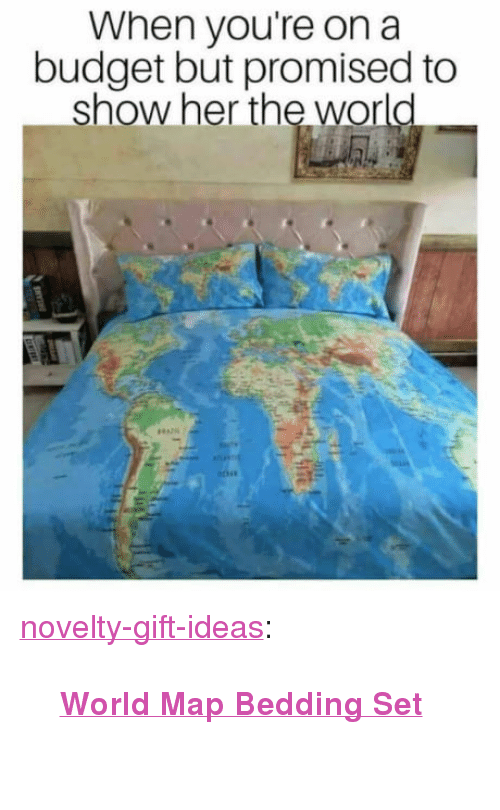 """bedding: When you're on a  budget but promised to  show her the world <p><a href=""""https://novelty-gift-ideas.tumblr.com/post/168515038848/world-map-bedding-set"""" class=""""tumblr_blog"""">novelty-gift-ideas</a>:</p><blockquote><p><b><a href=""""https://novelty-gift-ideas.com/world-map-bedding-set/"""">  World Map Bedding Set</a></b><br/><br/></p></blockquote>"""