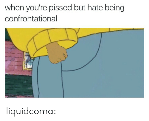 Tumblr, Blog, and Http: when you're pissed but hate being  confrontational liquidcoma: