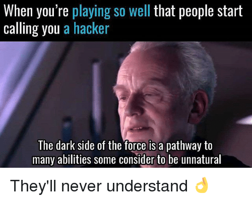 Memes, Never, and 🤖: When you're playing so well that people start  calling you a hacker  The dark side of the force is a pathway to  many abilities some consider to be unnatural They'll never understand 👌