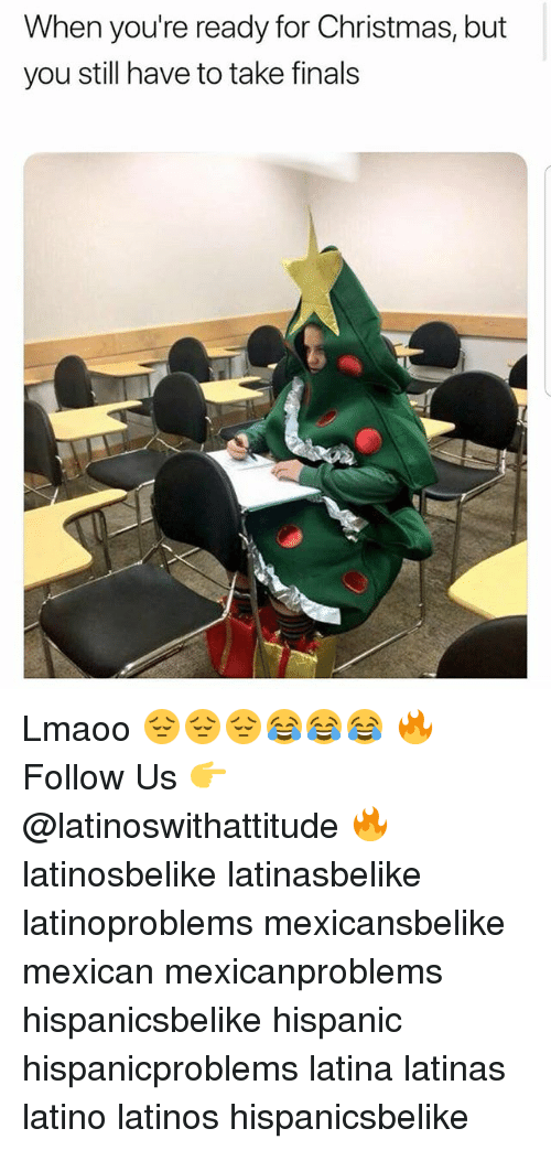 Christmas, Finals, and Latinos: When you're ready for Christmas, but  you still have to take finals Lmaoo 😔😔😔😂😂😂 🔥 Follow Us 👉 @latinoswithattitude 🔥 latinosbelike latinasbelike latinoproblems mexicansbelike mexican mexicanproblems hispanicsbelike hispanic hispanicproblems latina latinas latino latinos hispanicsbelike